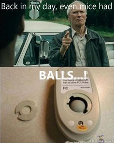 Back in my day even mice had balls