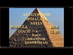 Az egyiptomi ősmagyar nyelv és a nagy piramisok geometriája - YouTube