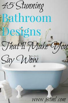 45 Stunning Bathroom Designs That'll Make You Say WOW!
