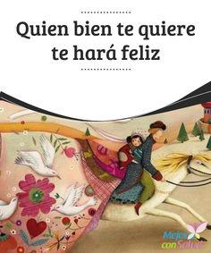 """Quien bien te quiere te hará feliz Quien bien te quiere te hará reír, te hará """"volar"""" y, por encima de todo, hará todo lo posible por ofrecerte felicidad."""