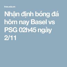 Nhận định bóng đá hôm nay Basel vs PSG 02h45 ngày 2/11