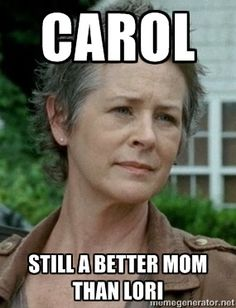 One gets lost, one goes bat shit crazy, the last gets killed because she's to nice. Yep still better than Lori.