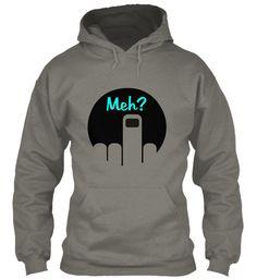 Meh? Hoodie from Teespring.  #teespring #meh #humor #hoodie #fashion