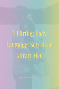 6 Flirting Body Language Secrets to Attract Men!💕💕 Save the pin and learn more now! #lovemagnet #love #dating #relationship #datingtips #datingadvice #relationshipadvice #relationshiprules