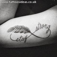 strong woman tattoo ideas | arm bicep infinite feather lettering stay strong - tattoos for women