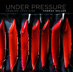 Under Pressure: Cooking Sous Vide by Thomas Keller. This cookbook is a thorough and fascinating journey into the sous vide, or 'under vacuum', cooking method. Sous Vide Cooking, Pressure Cooking, The French Laundry, Vegetable Benefits, Thomas Keller, Thing 1, Food Science, New Cookbooks, Under Pressure