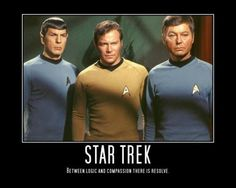 between logic and compassion, there is resolve. star trek did an amazing job of showcasing not only the extremes, but also placing a happy balance on a pedestal. <3 the original series because it continually inspires me.