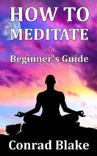 How to Meditate – Beginner's Guide ~~ Meditation Techniques for Stress Relief and Anxiety Management