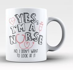 Yes, I';m a nurse. No, I don't want to look at it. The perfect mug for any proud nurse. Available here - https://diversethreads.com/products/yes-im-a-nurse-mug