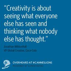 """""""Creatividad es ver lo que todo el mundo ha visto y pensar que es lo que nadie ha pensado"""""""