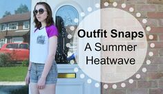 Outfit Snaps   A Summer Heatwave