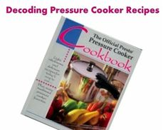 Pressure Cooking and Canning : Decoding Pressure Cooker Recipes