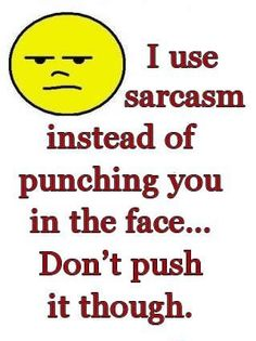 I Use Sarcasm Instead Of