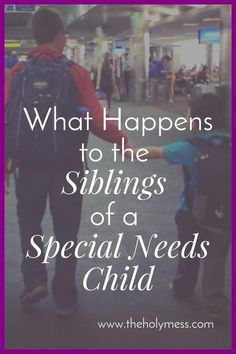 Do you parent a special needs child and worry about his or her siblings? What Happens to the Siblings of a Special Needs Child The Holy Mess