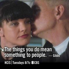 Abby & Gibbs my favorite quote of all time!! I can't get over my love for Gibb's and Abby's father and daughter relationship!!