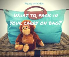 Flying with kids: What to pack in your carry on bag?