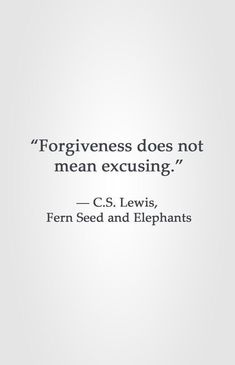 """""""Forgiveness does not mean excusing. Lewis, Fern Seed and Elephants.give the hurt and the unfair to God.The Battle is the Lord's Words Quotes, Wise Words, Me Quotes, Motivational Quotes, Inspirational Quotes, Sayings, People Quotes, Wisdom Quotes, Forgive Quotes"""
