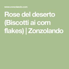Rose del deserto (Biscotti ai corn flakes) | Zonzolando