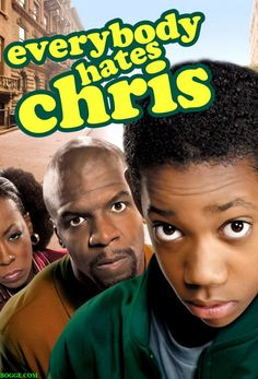 Everybody Hates Chris; my kids got me hooked on this one, great show with Chris…