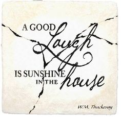 """""""A good laugh is sunshine in the house."""" -W.M. Thackeray"""