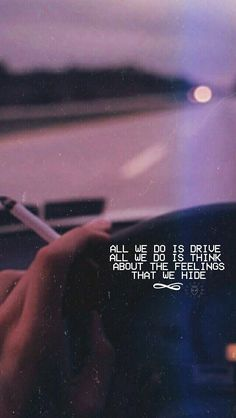 All we do is drive all we do is think about the feelings that we hide ♡ Frases Tumblr, Tumblr Quotes, Lyric Quotes, True Quotes, Qoutes, Sad Wallpaper, Wallpaper Quotes, Iphone Wallpaper, Quote Aesthetic