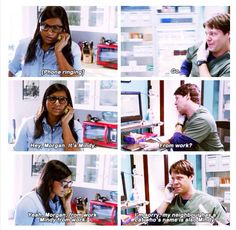"""Mindy: """"Hey, Morgan. It's Mindy."""" Morgan: """"From work?"""" Mindy: """"Yeah, Morgan, from work. Mindy from work."""" Morgan: """"I'm sorry, my neighbor has a cat whose name is also Mindy."""" - The Mindy Project"""