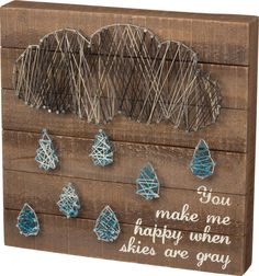 You Make Me Happy When Skies Are Gray - String Art Plank Board Box Sign - 12-in
