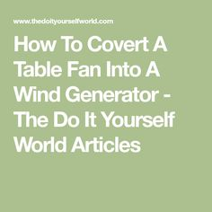 Yourgreendream homemade solar wind and green power diy projects how to covert a table fan into a wind generator the do it yourself world solutioingenieria Choice Image