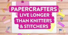 BREAKING: Papercrafters live years longer than knitters and stitchers. Happy April Fool's Day 2016!