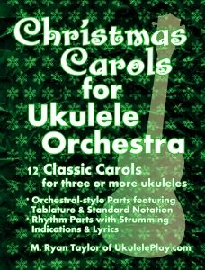 12 Classic Christmas Carols for Ukulele Orchestra Campanella-style ukulele arrangements for 3 or more players (2 or more if your group includes singers). Orchestral-style instrumental parts include both tablature and standard notation. Rhythm ukulele parts include the melody line, lyrics, chords and strumming/fingerpicking indications.