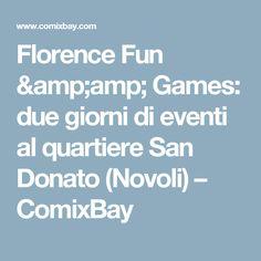 Florence Fun & Games: due giorni di eventi al quartiere San Donato (Novoli) – ComixBay