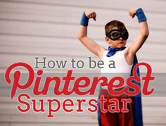 How to Be a Pinterest Superstar, great advice on hoe to use Pinterest more effectively to increase pin which translate in traffic