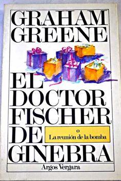 El doctor Fischer de Ginebra o la reunión de la bomba/Greene, Graham