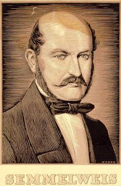 Ignaz Semmelweis. A true hero... If you don't know who he is, I encourage you to look him up.