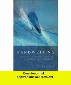 Handwriting What It Reveals about the Character and Personality of You and Your Friends (9780852073643) Peter West , ISBN-10: 085207364X  , ISBN-13: 978-0852073643 ,  , tutorials , pdf , ebook , torrent , downloads , rapidshare , filesonic , hotfile , megaupload , fileserve