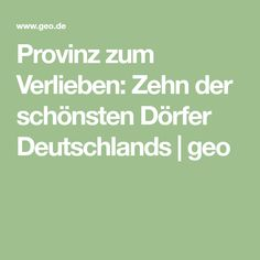 Provinz zum Verlieben: Zehn der schönsten Dörfer Deutschlands | geo