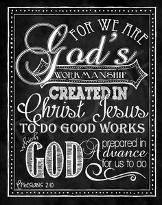 Ephesians 2: 10 We are Gods masterpiece! Created in Christ Jesus to do the good things He planned for us long ago!