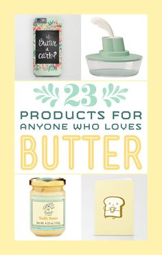 23 Products For Anyone Who Loves Butter   https://www.buzzfeed.com/maitlandquitmeyer/butter-products?bffbfood&utm_term=.ss4llxbZN#.cbabbjd8P