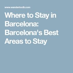 Where to Stay in Barcelona: Barcelona's Best Areas to Stay