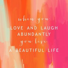 When you love and laugh abundantly you live a beautiful life. Orange and pink beautiful background with cool typography. Inspirational and motivational positive quote about life. Save this for some inspiration later.