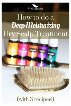 Learn How To Do A DIY Deep Moisturizing Dry Scalp Treatment (and get 3 recipes)! - Scratch Mommy