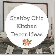 Shabby Chic Kitchen Decor Ideas. #shabbychic #kitchen #farmhouse Dagmar's Home DagmarBleasdale.com