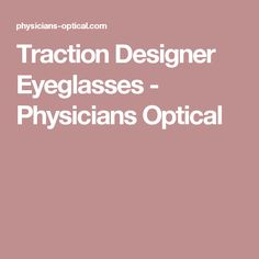 Traction Designer Eyeglasses - Physicians Optical