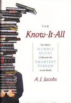 A.J. Jacobs - The Know-It-All. One Man's Humble Quest to Become the Smartest Person in the World. ~ sounds interesting