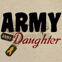 Proud to be an Army Daughter <3