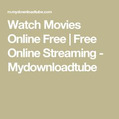Watch Movies Online Free | Free Online Streaming - Mydownloadtube