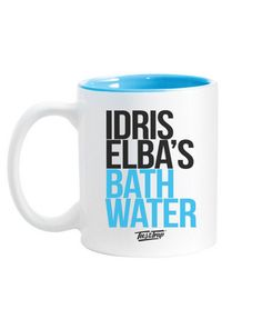 Idris Elba' Bath Water Mug. Totally my perfect cup of tea. I'll take two!