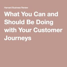 What You Can and Should Be Doing with Your Customer Journeys