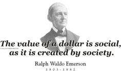 """ThinkerShirts.com presents Ralph Waldo Emerson and his famous quote """"The Value of a dollar is social, as it is created by society."""" Available in men, women and youth sizes"""