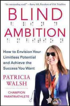 Blind Ambition: How to Envision your Limitless Potential and Achieve the Success You Want by Patricia Walsh - 1/30/2015
